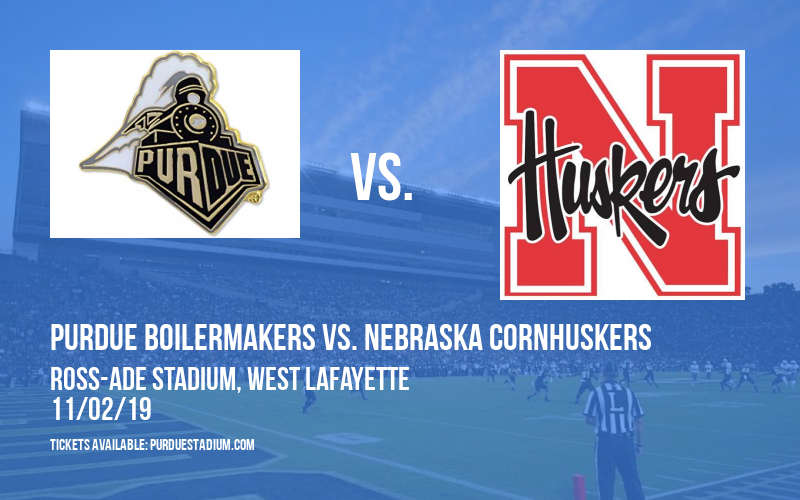 Purdue Boilermakers vs. Nebraska Cornhuskers at Ross-Ade Stadium